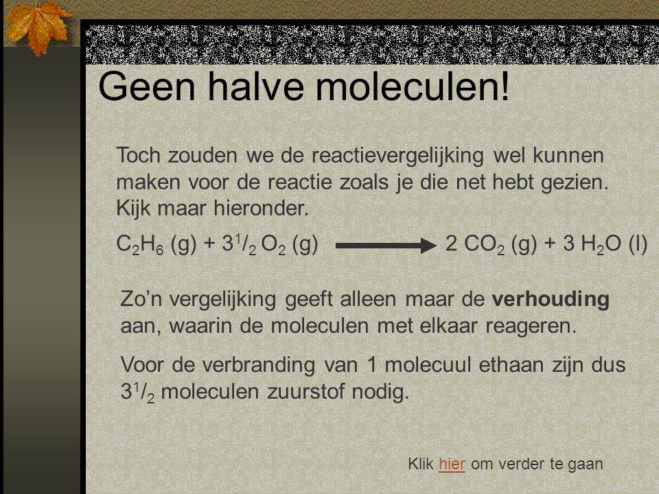 Geen halve moleculen.