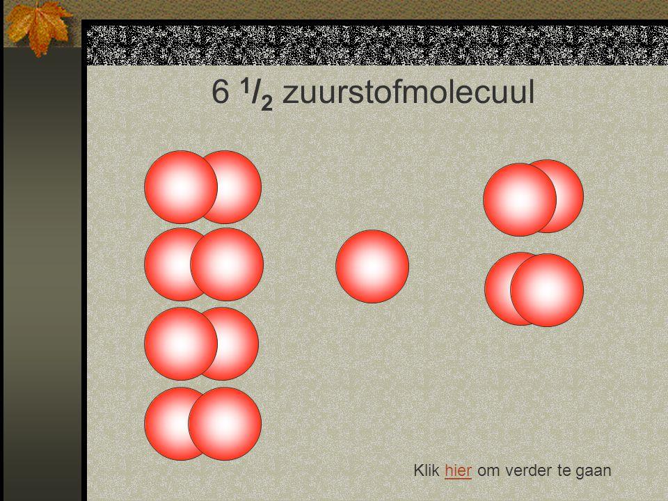 6 1 / 2 zuurstofmolecuul Klik hier om verder te gaanhier