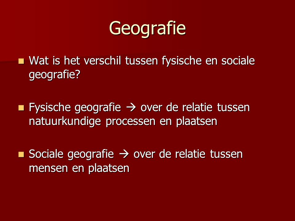 Geografie Wat is het verschil tussen fysische en sociale geografie? Wat is het verschil tussen fysische en sociale geografie? Fysische geografie  ove