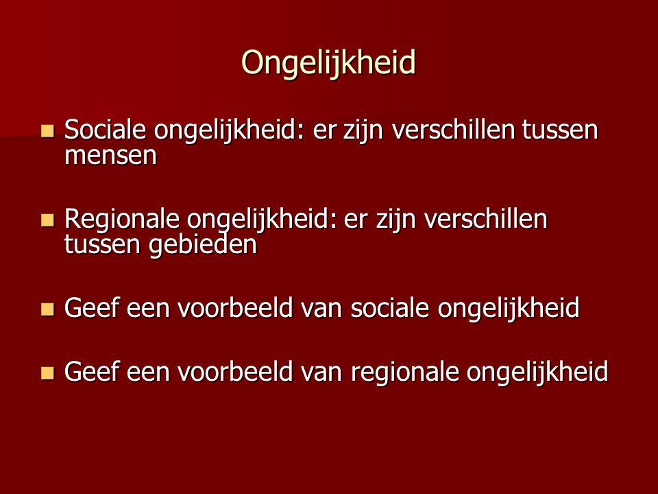 Ongelijkheid Sociale ongelijkheid: er zijn verschillen tussen mensen Sociale ongelijkheid: er zijn verschillen tussen mensen Regionale ongelijkheid: e