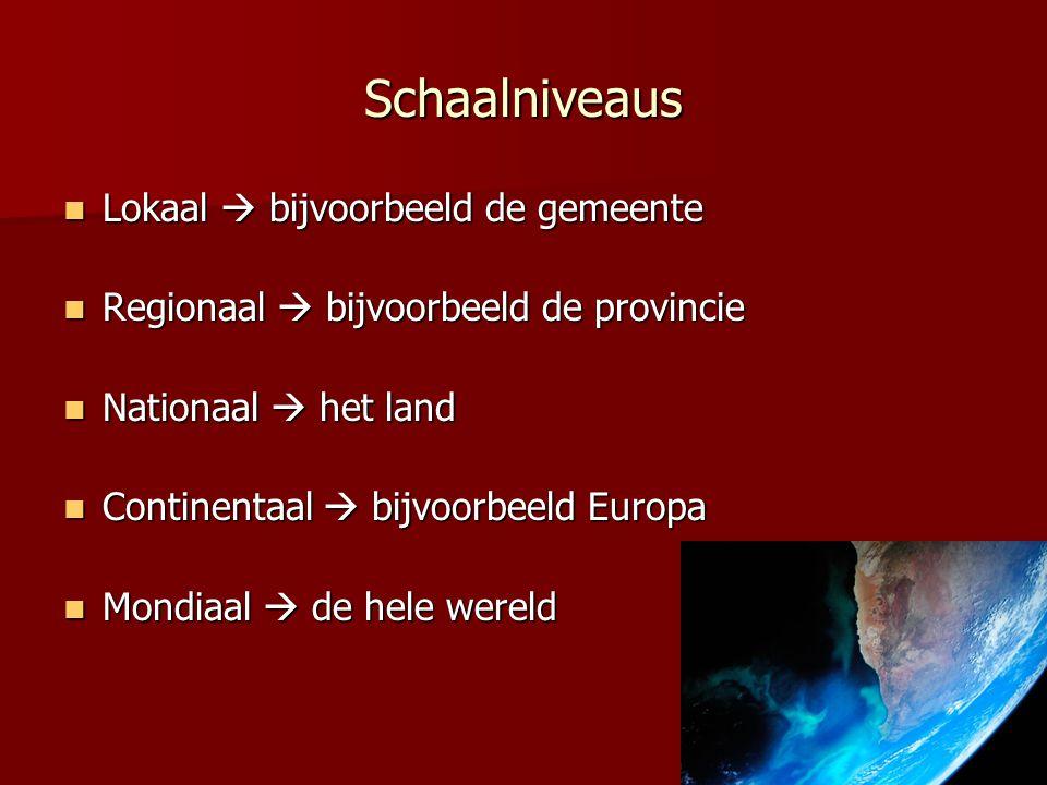 Schaalniveaus Lokaal  bijvoorbeeld de gemeente Lokaal  bijvoorbeeld de gemeente Regionaal  bijvoorbeeld de provincie Regionaal  bijvoorbeeld de pr