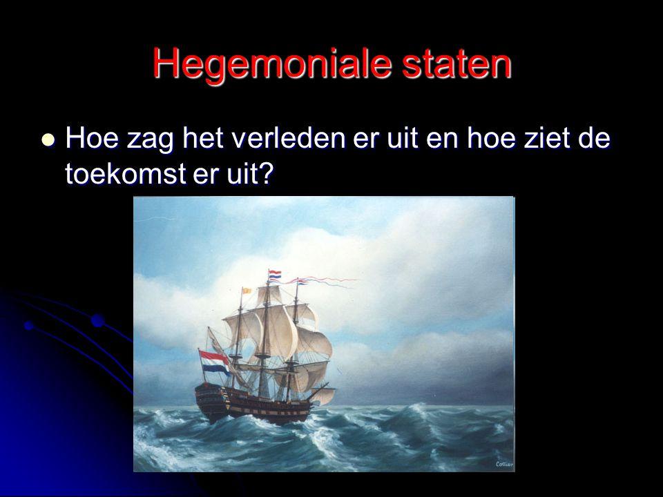 Hegemoniale staten Hoe zag het verleden er uit en hoe ziet de toekomst er uit? Hoe zag het verleden er uit en hoe ziet de toekomst er uit?