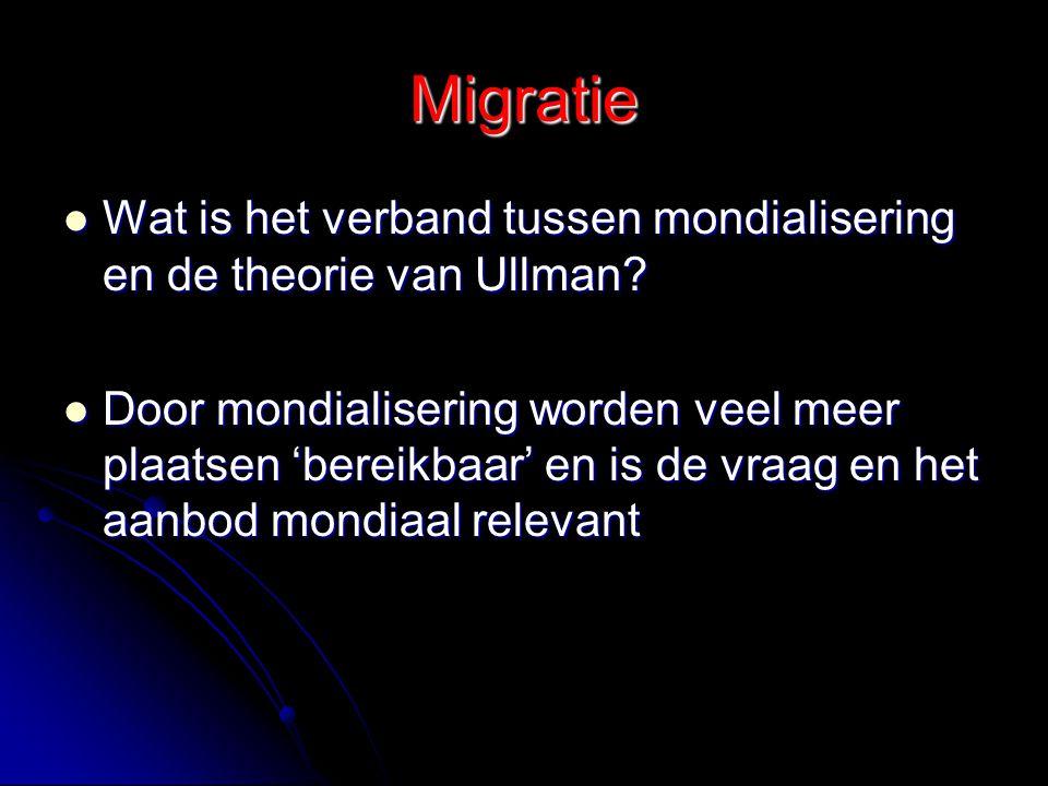 Migratie Wat is het verband tussen mondialisering en de theorie van Ullman? Wat is het verband tussen mondialisering en de theorie van Ullman? Door mo