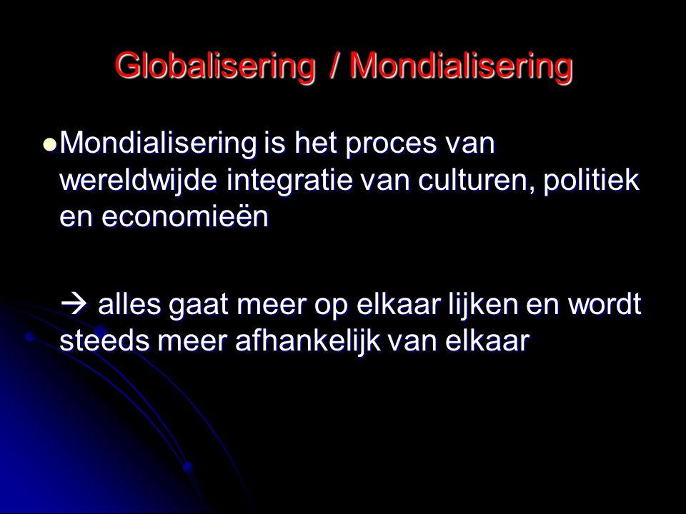Globalisering / Mondialisering Mondialisering is het proces van wereldwijde integratie van culturen, politiek en economieën Mondialisering is het proc