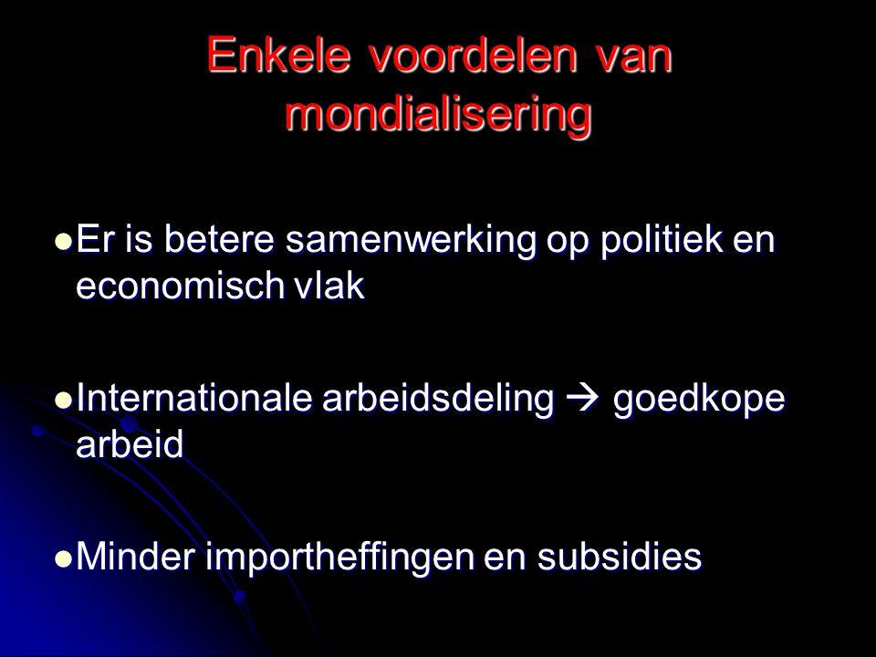 Enkele voordelen van mondialisering Er is betere samenwerking op politiek en economisch vlak Er is betere samenwerking op politiek en economisch vlak