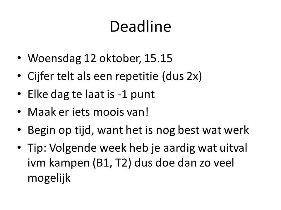 Deadline Woensdag 12 oktober, 15.15 Cijfer telt als een repetitie (dus 2x) Elke dag te laat is -1 punt Maak er iets moois van! Begin op tijd, want het