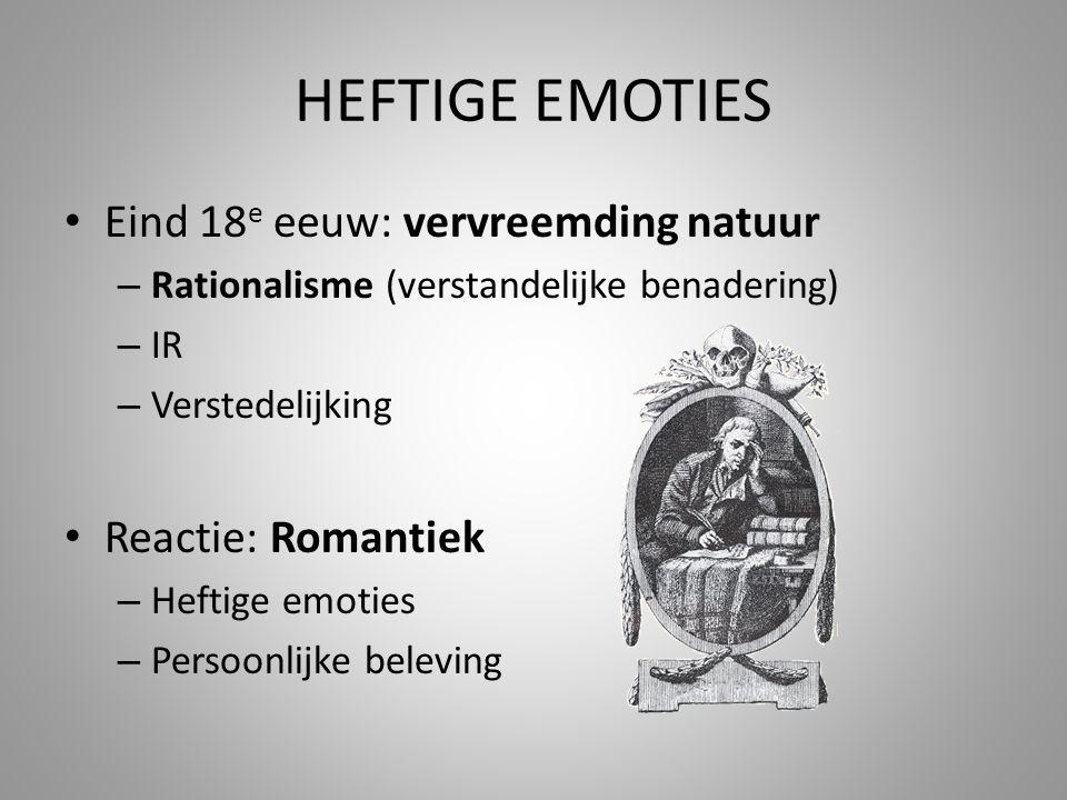 HEFTIGE EMOTIES Eind 18 e eeuw: vervreemding natuur – Rationalisme (verstandelijke benadering) – IR – Verstedelijking Reactie: Romantiek – Heftige emo