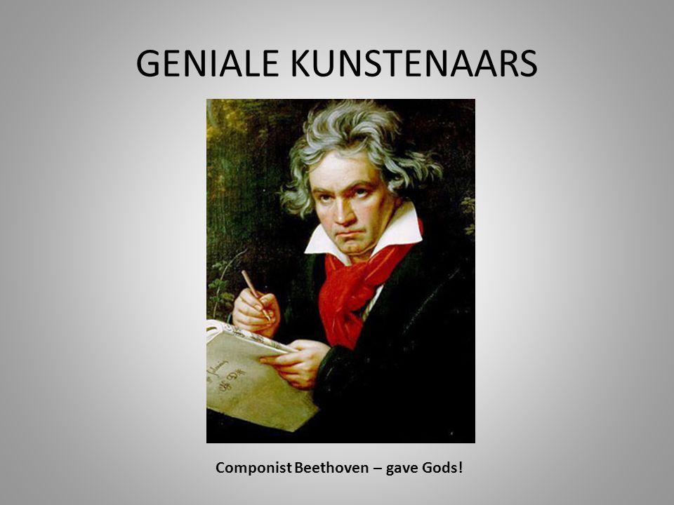GENIALE KUNSTENAARS Componist Beethoven – gave Gods!