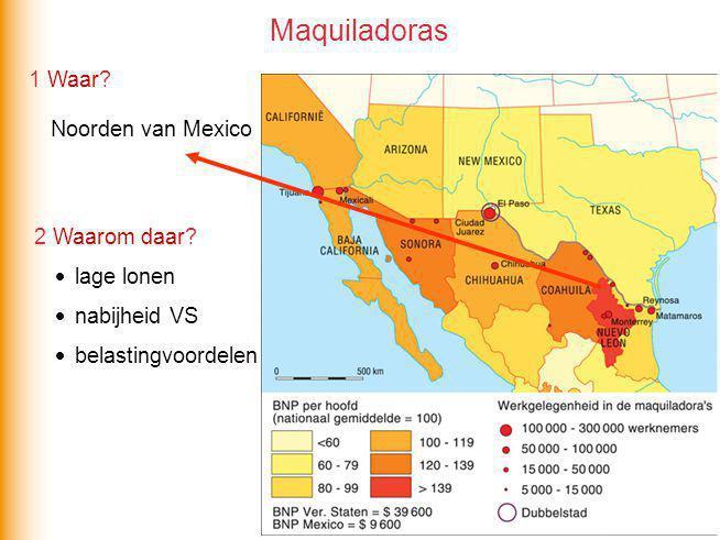Maquiladoras Noorden van Mexico 1 Waar? 2 Waarom daar?  lage lonen  nabijheid VS  belastingvoordelen