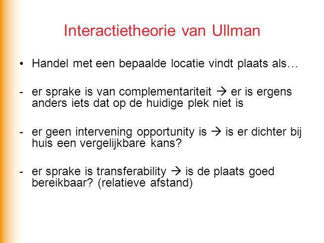 Interactietheorie van Ullman Handel met een bepaalde locatie vindt plaats als… -er sprake is van complementariteit  er is ergens anders iets dat op d