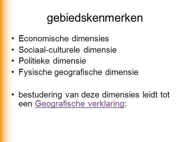 gebiedskenmerken Economische dimensies Sociaal-culturele dimensie Politieke dimensie Fysische geografische dimensie bestudering van deze dimensies lei
