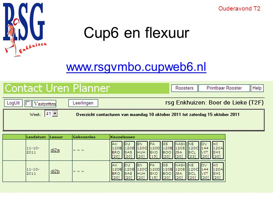 Cup6 en flexuur www.rsgvmbo.cupweb6.nl www.rsgvmbo.cupweb6.nl Ouderavond T2