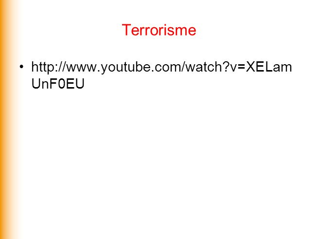 Terrorisme http://www.youtube.com/watch?v=XELam UnF0EU