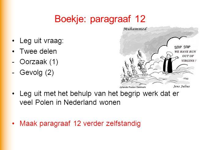 Boekje: paragraaf 12 Leg uit vraag: Twee delen -Oorzaak (1) -Gevolg (2) Leg uit met het behulp van het begrip werk dat er veel Polen in Nederland wone