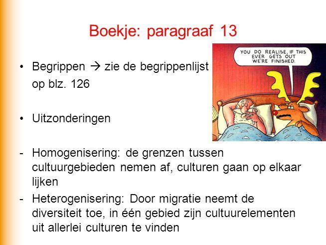 Boekje: paragraaf 13 Begrippen  zie de begrippenlijst op blz. 126 Uitzonderingen -Homogenisering: de grenzen tussen cultuurgebieden nemen af, culture