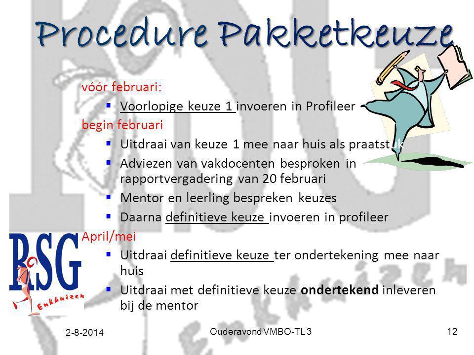 2-8-2014 Ouderavond VMBO-TL 312 Procedure Pakketkeuze vóór februari:  Voorlopige keuze 1 invoeren in Profileer begin februari  Uitdraai van keuze 1