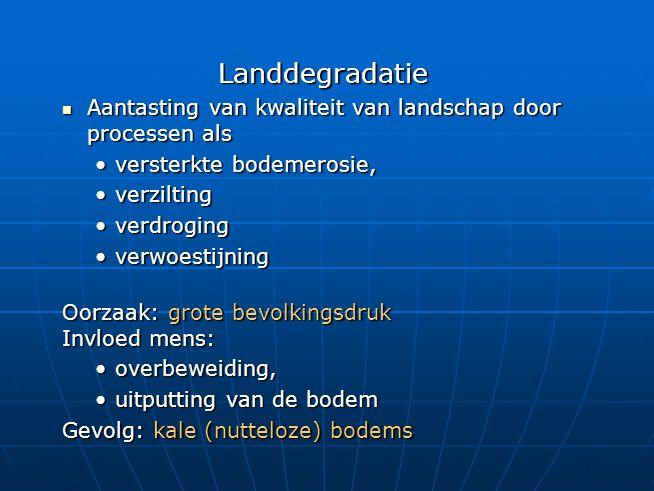Landdegradatie Aantasting van kwaliteit van landschap door processen als Aantasting van kwaliteit van landschap door processen als versterkte bodemero