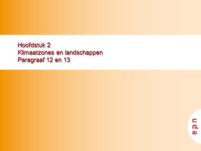 Hoofdstuk 2 Klimaatzones en landschappen Paragraaf 12 en 13