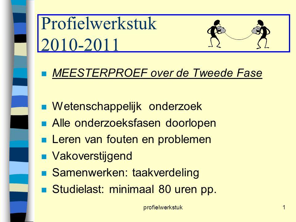 profielwerkstuk1 Profielwerkstuk 2010-2011 n MEESTERPROEF over de Tweede Fase n Wetenschappelijk onderzoek n Alle onderzoeksfasen doorlopen n Leren va