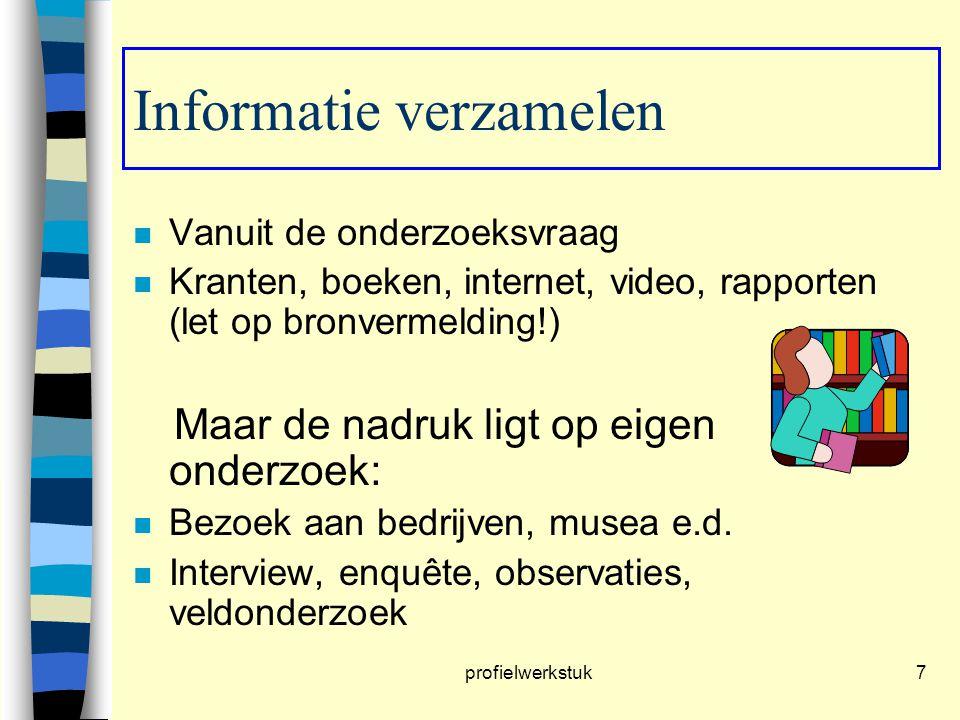 profielwerkstuk7 Informatie verzamelen n Vanuit de onderzoeksvraag n Kranten, boeken, internet, video, rapporten (let op bronvermelding!) Maar de nadr