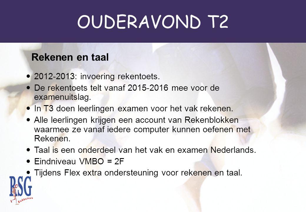 OUDERAVOND T2 2012-2013: invoering rekentoets. De rekentoets telt vanaf 2015-2016 mee voor de examenuitslag. In T3 doen leerlingen examen voor het vak