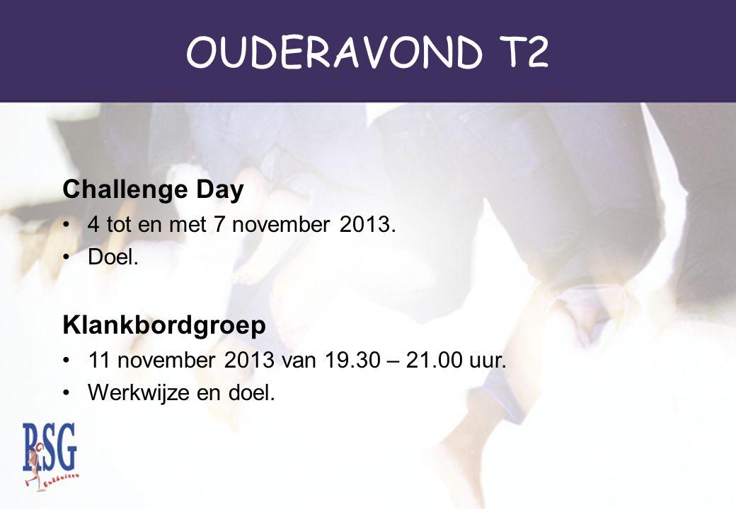 OUDERAVOND T2 Challenge Day 4 tot en met 7 november 2013. Doel. Klankbordgroep 11 november 2013 van 19.30 – 21.00 uur. Werkwijze en doel.