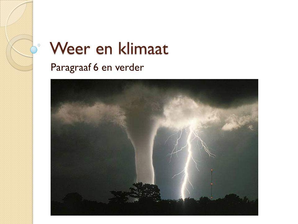 Weer en klimaat Paragraaf 6 en verder