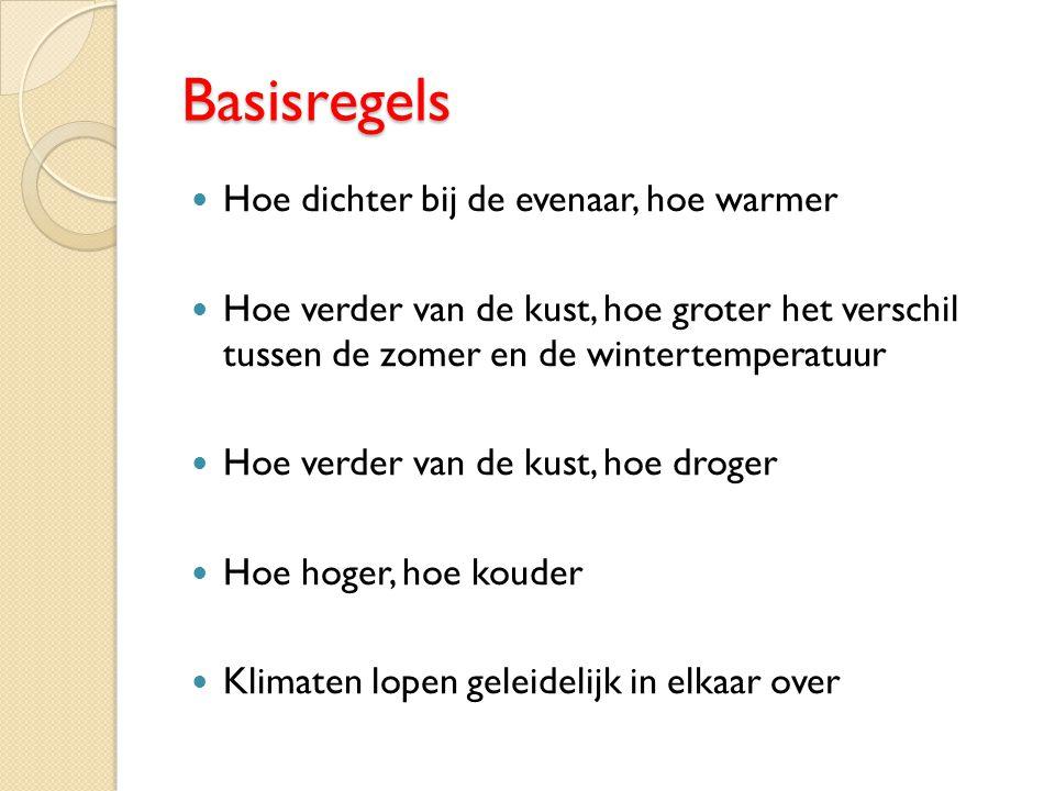 Basisregels Hoe dichter bij de evenaar, hoe warmer Hoe verder van de kust, hoe groter het verschil tussen de zomer en de wintertemperatuur Hoe verder