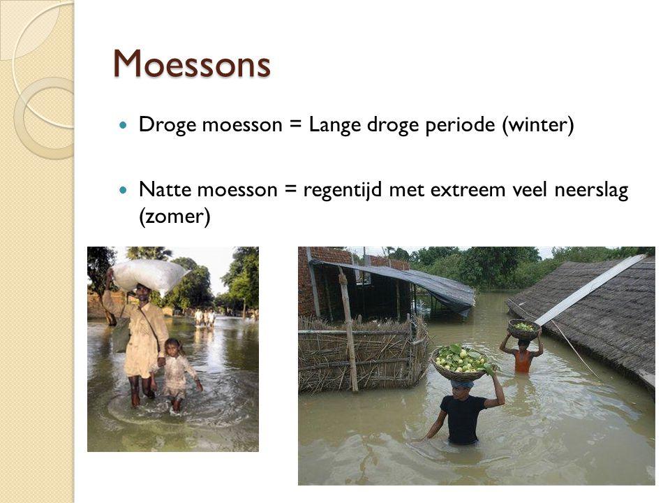 Moessons Droge moesson = Lange droge periode (winter) Natte moesson = regentijd met extreem veel neerslag (zomer)