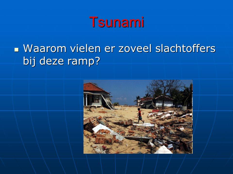 Tsunami Waarom vielen er zoveel slachtoffers bij deze ramp.