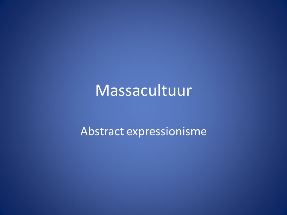 Massacultuur Abstract expressionisme