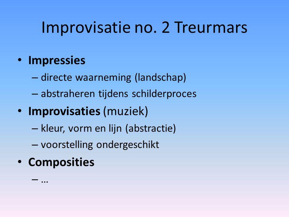 Improvisatie no. 2 Treurmars Impressies – directe waarneming (landschap) – abstraheren tijdens schilderproces Improvisaties (muziek) – kleur, vorm en