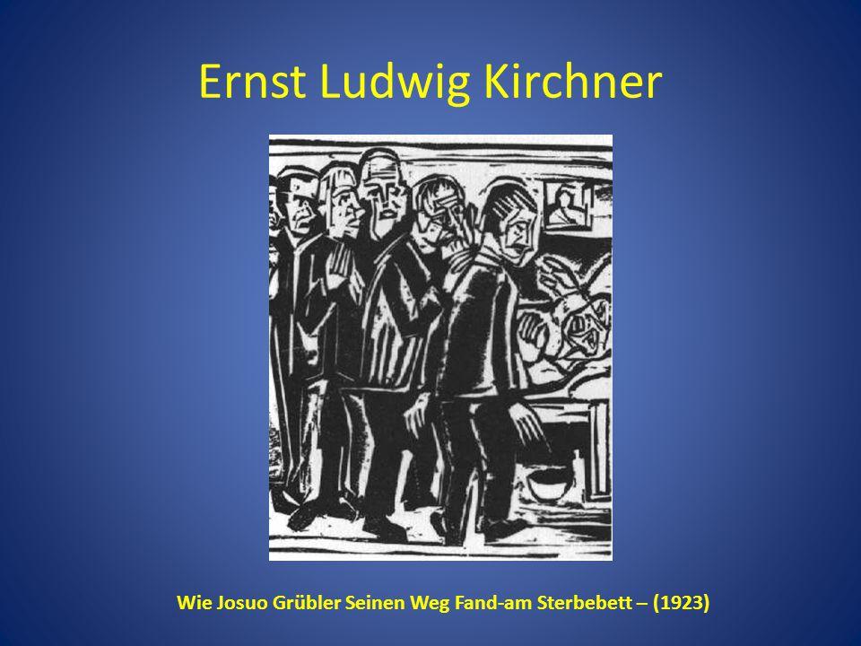 Ernst Ludwig Kirchner Wie Josuo Grübler Seinen Weg Fand-am Sterbebett – (1923)