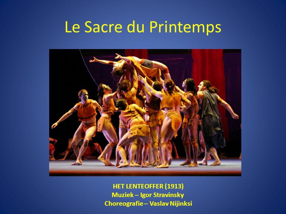 Le Sacre du Printemps HET LENTEOFFER (1913) Muziek – Igor Stravinsky Choreografie – Vaslav Nijinksi