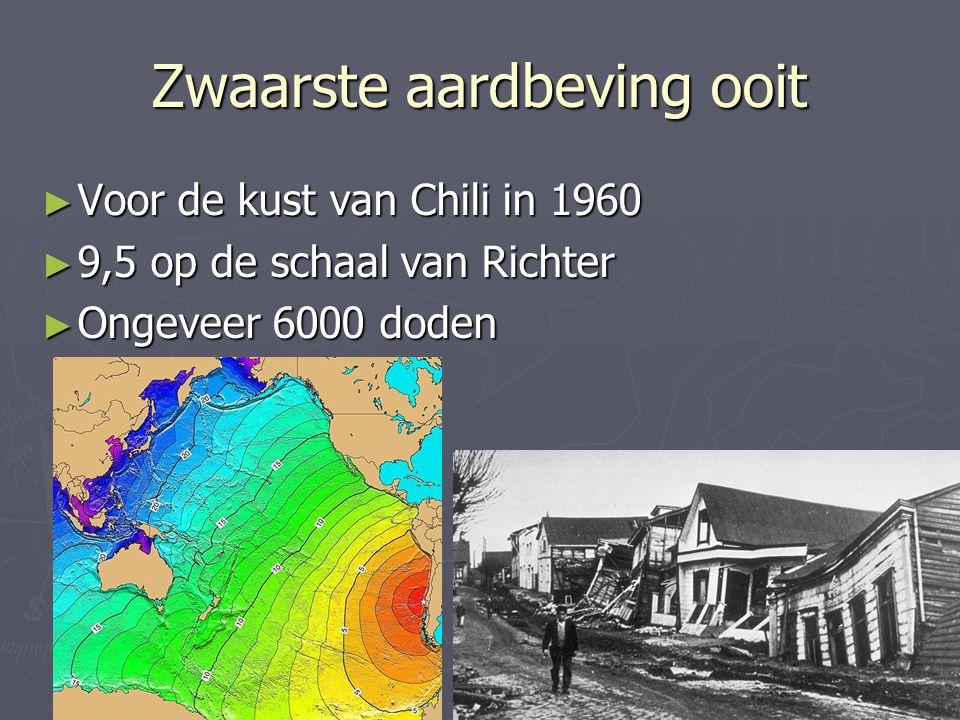 Zwaarste aardbeving ooit ► Voor de kust van Chili in 1960 ► 9,5 op de schaal van Richter ► Ongeveer 6000 doden