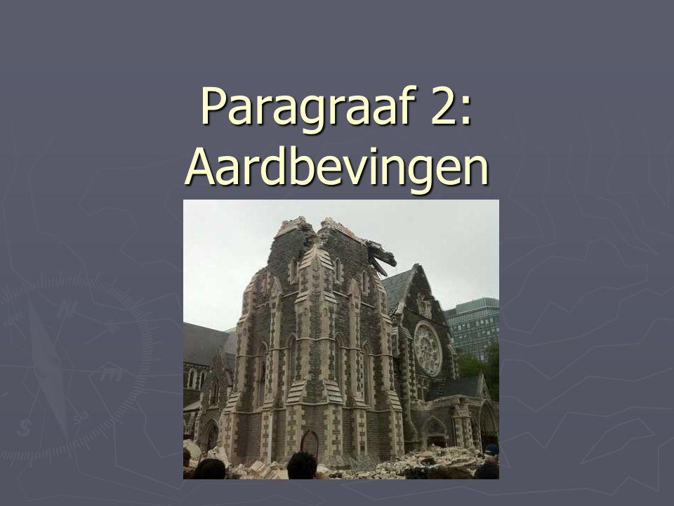 Paragraaf 2: Aardbevingen