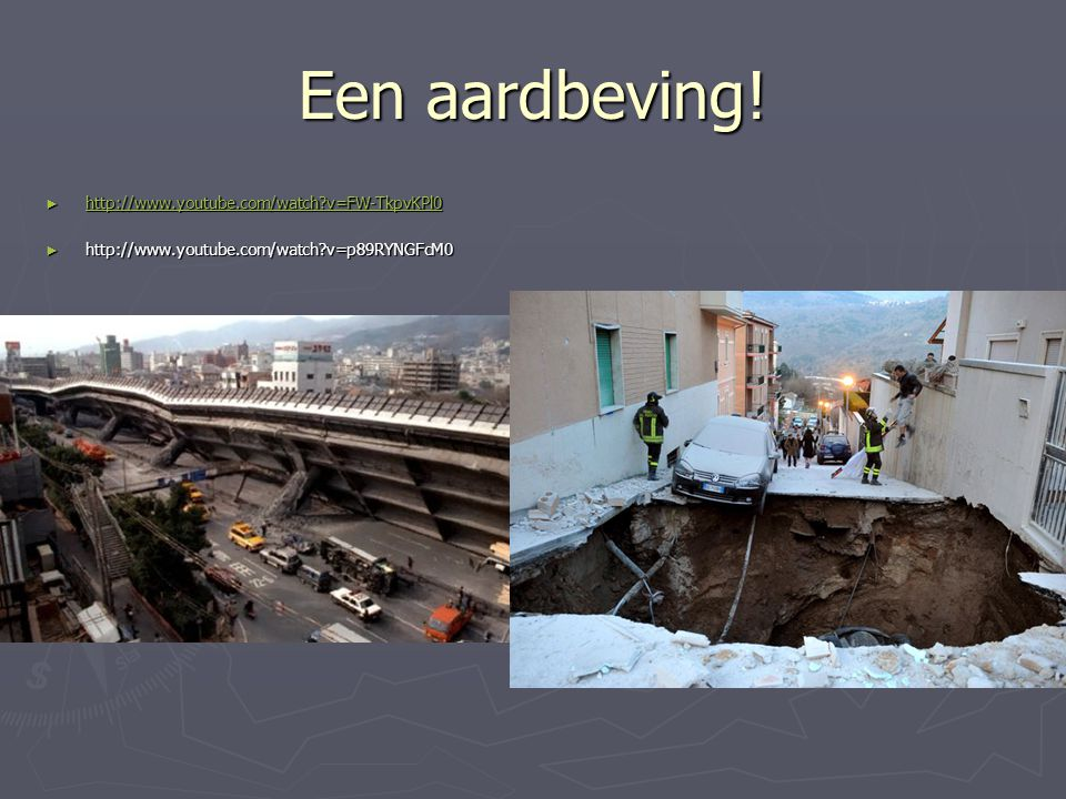 Een aardbeving! ► http://www.youtube.com/watch?v=FW-TkpvKPl0 http://www.youtube.com/watch?v=FW-TkpvKPl0 ► http://www.youtube.com/watch?v=p89RYNGFcM0