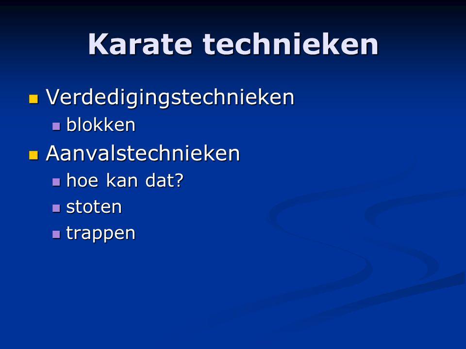 Karate technieken Verdedigingstechnieken Verdedigingstechnieken blokken blokken Aanvalstechnieken Aanvalstechnieken hoe kan dat.