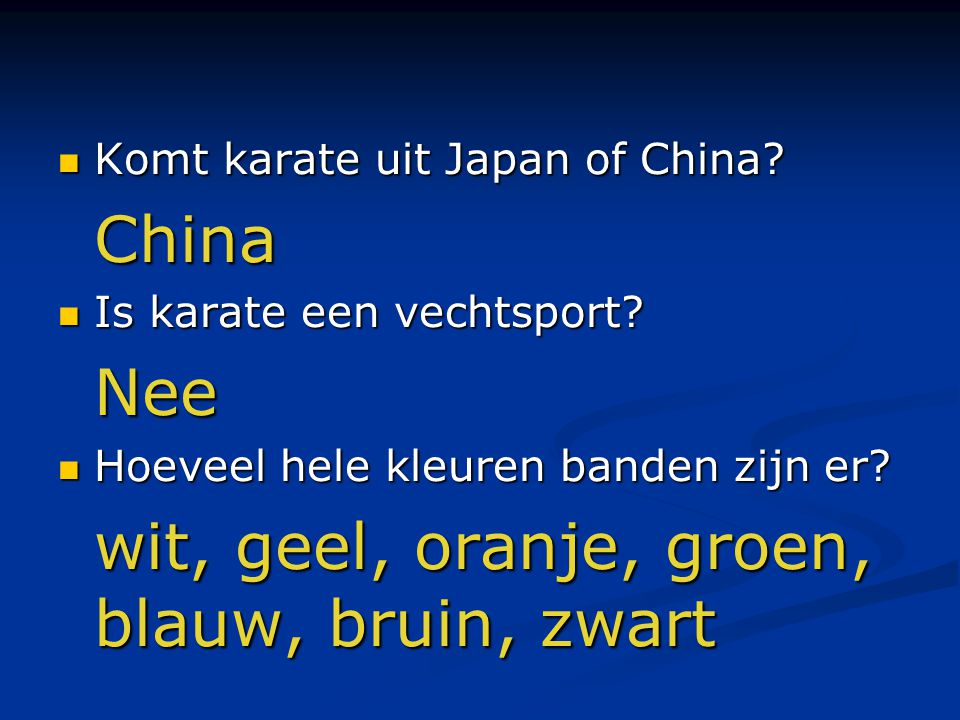 Komt karate uit Japan of China? Komt karate uit Japan of China?China Is karate een vechtsport? Is karate een vechtsport?Nee Hoeveel hele kleuren bande