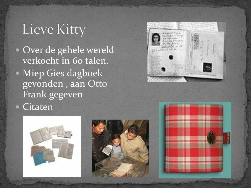 Over de gehele wereld verkocht in 60 talen. Miep Gies dagboek gevonden, aan Otto Frank gegeven Citaten