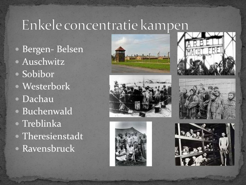 Bergen- Belsen Auschwitz Sobibor Westerbork Dachau Buchenwald Treblinka Theresienstadt Ravensbruck