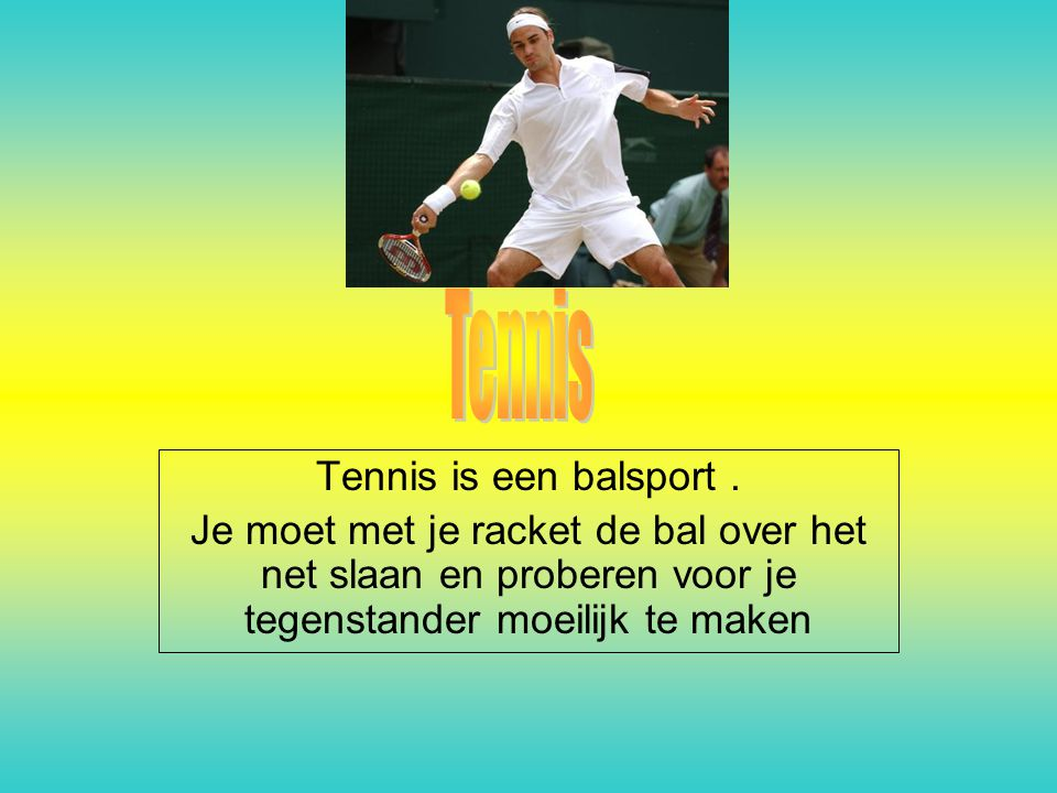 Tennis is een balsport. Je moet met je racket de bal over het net slaan en proberen voor je tegenstander moeilijk te maken