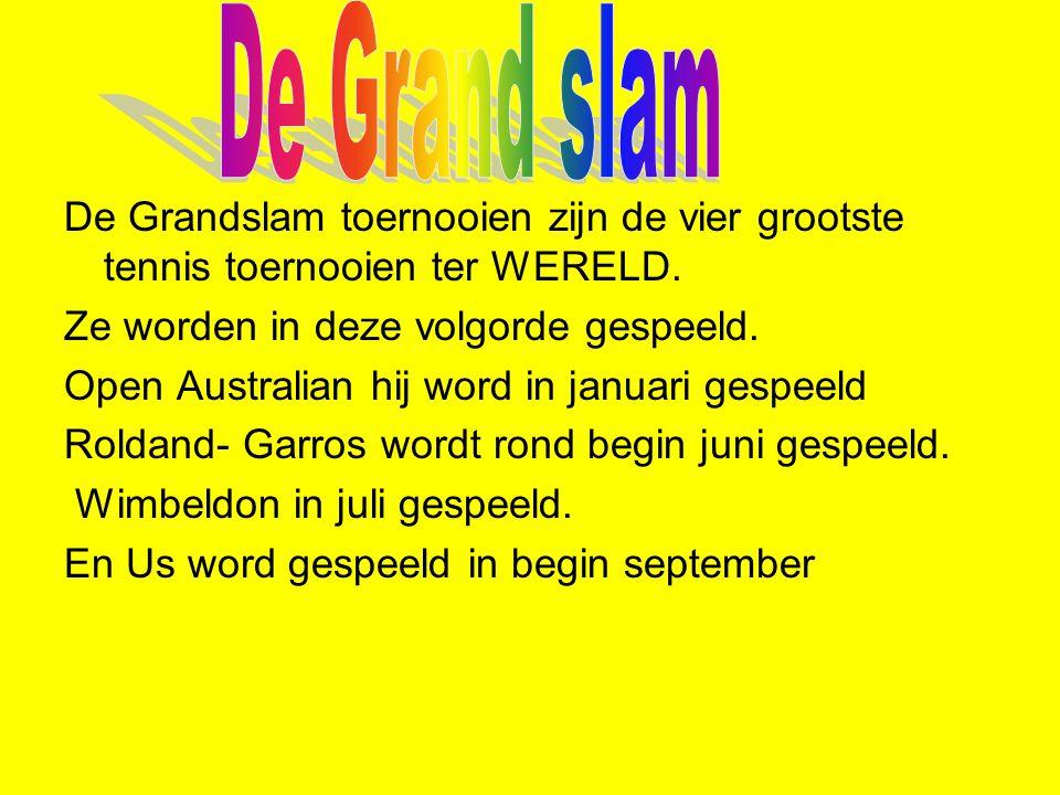 De Grandslam toernooien zijn de vier grootste tennis toernooien ter WERELD. Ze worden in deze volgorde gespeeld. Open Australian hij word in januari g