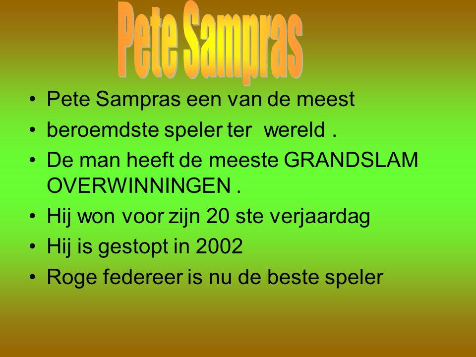 Pete Sampras een van de meest beroemdste speler ter wereld. De man heeft de meeste GRANDSLAM OVERWINNINGEN. Hij won voor zijn 20 ste verjaardag Hij is