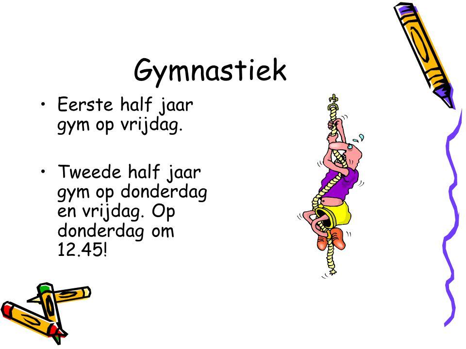 Gymnastiek Eerste half jaar gym op vrijdag. Tweede half jaar gym op donderdag en vrijdag.