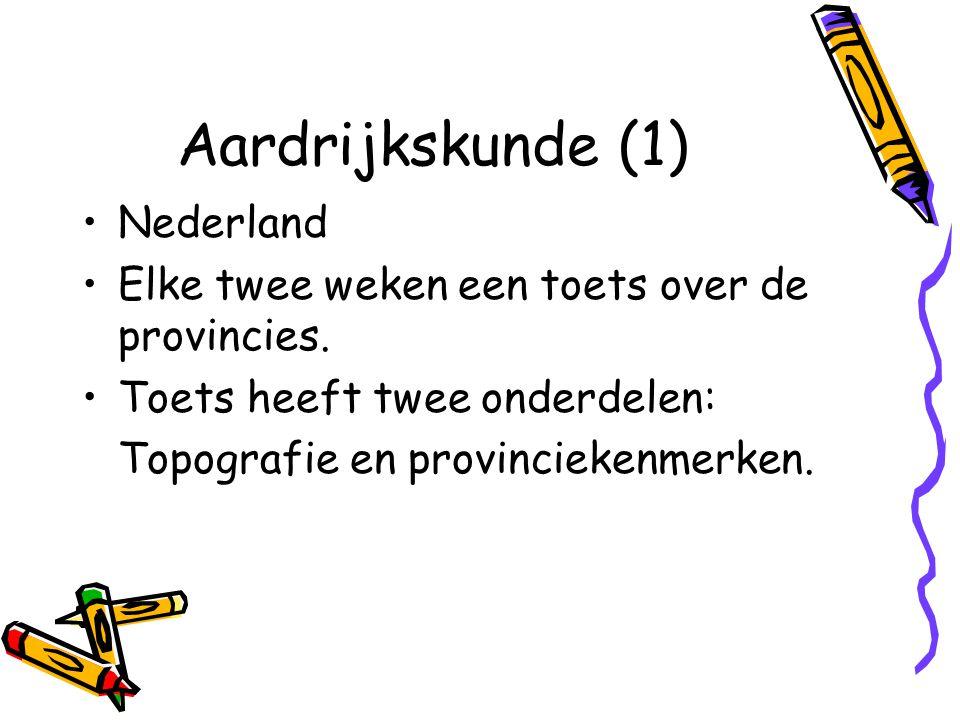 Aardrijkskunde (1) Nederland Elke twee weken een toets over de provincies.