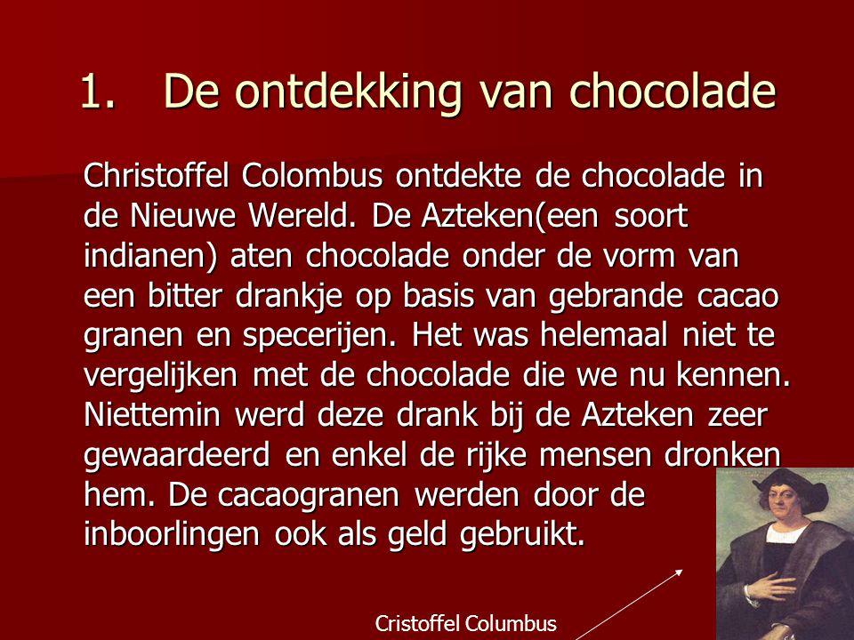 1.De ontdekking van chocolade Christoffel Colombus ontdekte de chocolade in de Nieuwe Wereld.