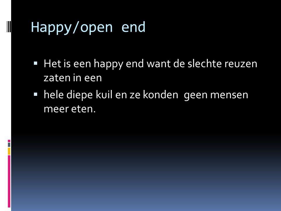 Happy/open end  Het is een happy end want de slechte reuzen zaten in een  hele diepe kuil en ze konden geen mensen meer eten.