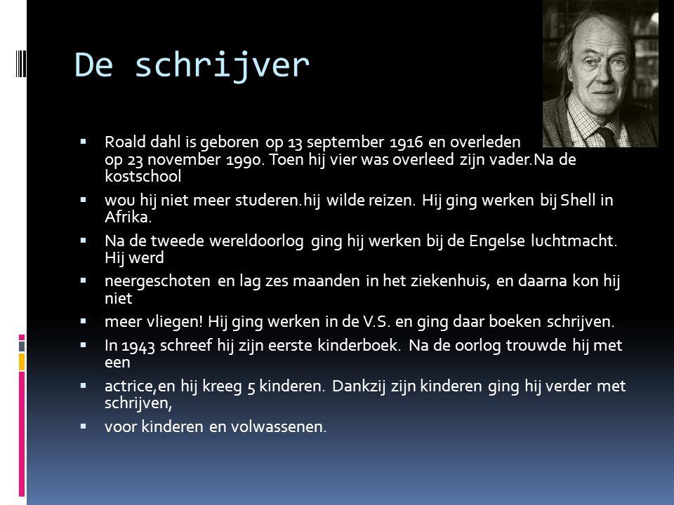 De schrijver  Roald dahl is geboren op 13 september 1916 en overleden op 23 november 1990. Toen hij vier was overleed zijn vader.Na de kostschool  w