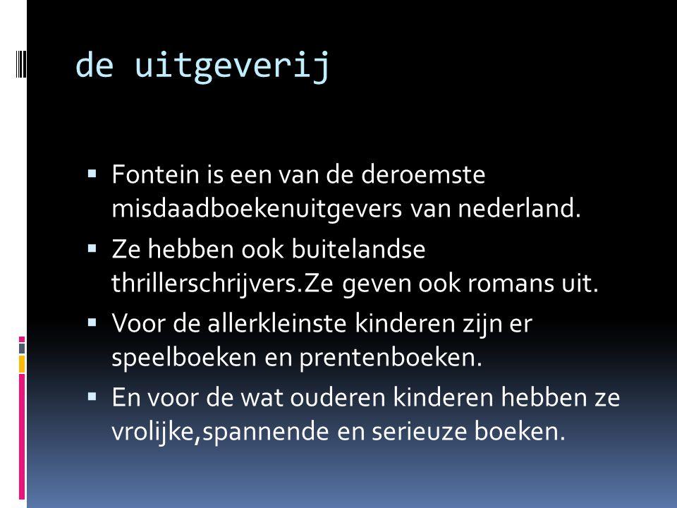 de uitgeverij  Fontein is een van de deroemste misdaadboekenuitgevers van nederland.  Ze hebben ook buitelandse thrillerschrijvers.Ze geven ook roma